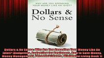 EBOOK ONLINE  Dollars  No Sense Why Are You Spending Your Money Like An Idiot Budgeting Budgeting READ ONLINE
