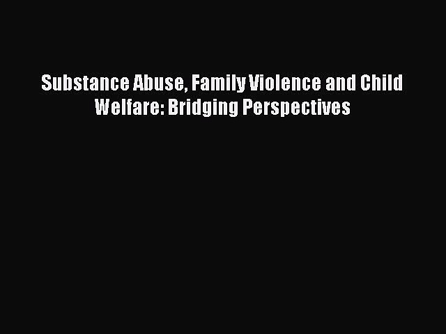 Read Substance Abuse Family Violence and Child Welfare: Bridging Perspectives Ebook Free