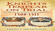 Download The Knights Templar on Trial  The Trial of the Templars in the British Isles  1308 11
