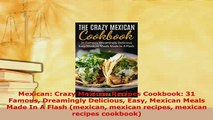Download  Mexican Crazy Mexican Recipes Cookbook 31 Famous Dreamingly Delicious Easy Mexican Meals PDF Full Ebook