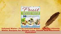 Read  Infused Water Fruit Infused Water  30 Easy Vitamin Water Recipes for Weight Loss Health Ebook Free