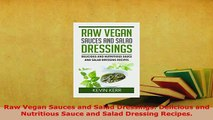 Download  Raw Vegan Sauces and Salad Dressings Delicious and Nutritious Sauce and Salad Dressing Download Full Ebook