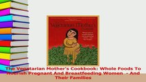 Read  The Vegetarian Mothers Cookbook Whole Foods To Nourish Pregnant And Breastfeeding Women  PDF Free