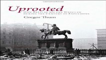 Download Uprooted  How Breslau Became Wroclaw during the Century of Expulsions
