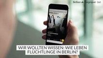 Wie Flüchtlinge in Berlin leben - die 360°-Reportage