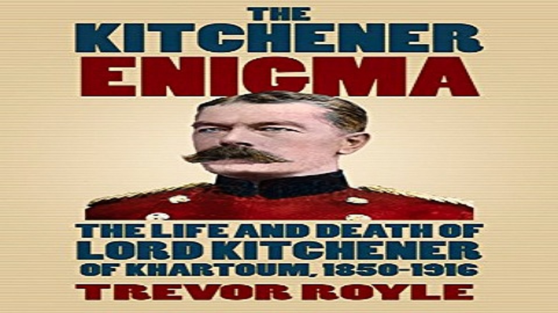 Download The Kitchener Enigma  The Life and Death of Lord Kitchener of Khartoum  1850 1916