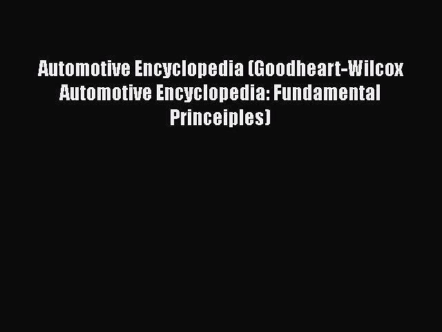 [Read book] Automotive Encyclopedia (Goodheart-Wilcox Automotive Encyclopedia: Fundamental