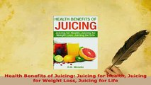Download  Health Benefits of Juicing Juicing for Health Juicing for Weight Loss Juicing for Life Free Books