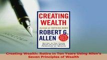 Read  Creating Wealth Retire in Ten Years Using Allens Seven Principles of Wealth Ebook Free