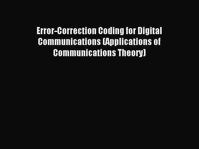 Read Error-Correction Coding for Digital Communications (Applications of Communications Theory)