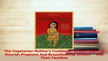 Download  The Vegetarian Mothers Cookbook Whole Foods To Nourish Pregnant And Breastfeeding Women  Ebook Online