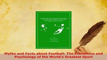 PDF  Myths and Facts about Football The Economics and Psychology of the Worlds Greatest Sport Download Full Ebook