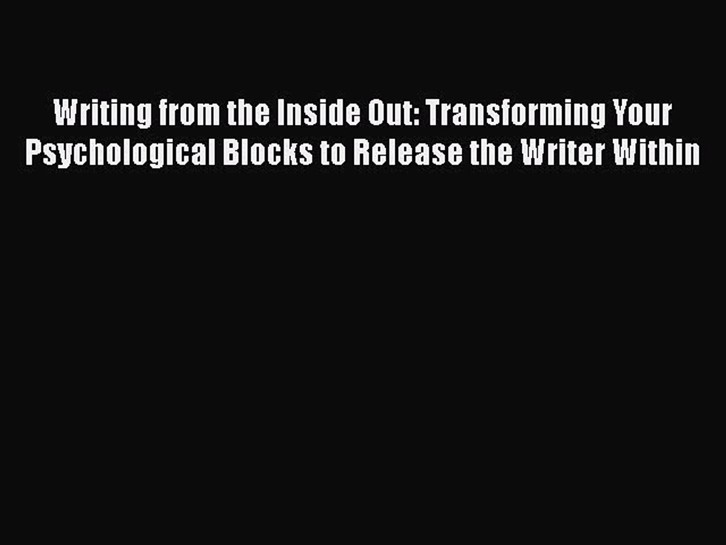 [Read book] Writing from the Inside Out: Transforming Your Psychological Blocks to Release