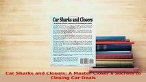 Read  Car Sharks and Closers A Master Closers Secrets to Closing Car Deals Ebook Online