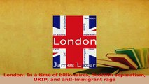 PDF  London In a time of billionaires Scottish separatism UKIP and antiimmigrant rage Download Online