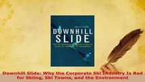 Download  Downhill Slide Why the Corporate Ski Industry Is Bad for Skiing Ski Towns and the Read Online