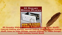 PDF  85 Sneaky Hiding Places How To Stash Your Stuff secret hiding places secret hiding Read Online