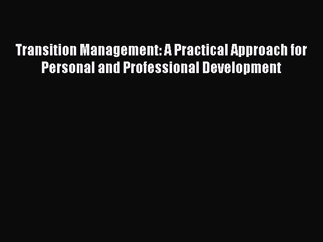 Read Transition Management: A Practical Approach for Personal and Professional Development
