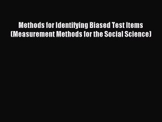 Read Methods for Identifying Biased Test Items (Measurement Methods for the Social Science)