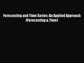 Read Forecasting and Time Series: An Applied Approach (Forecasting & Time) Ebook Free