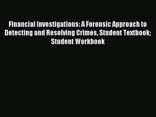 Read Financial Investigations: A Forensic Approach to Detecting and Resolving Crimes Student