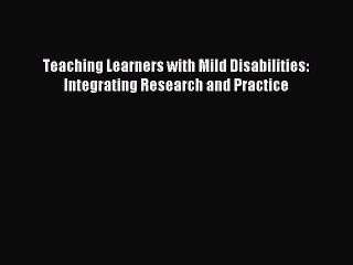 Read Teaching Learners with Mild Disabilities: Integrating Research and Practice Ebook Free