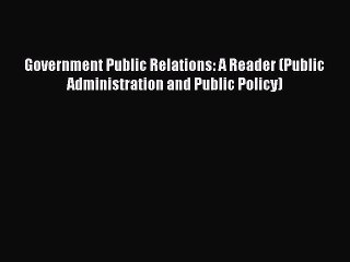 Read Government Public Relations: A Reader (Public Administration and Public Policy) Ebook