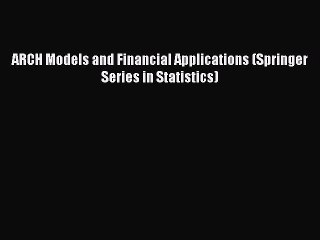 Read ARCH Models and Financial Applications (Springer Series in Statistics) Ebook Free