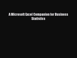 Read A Microsoft Excel Companion for Business Statistics Ebook Free