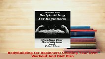 PDF  BodyBuilding For Beginners Creating Your Own Workout And Diet Plan Download Online