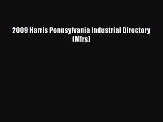 Read 2009 Harris Pennsylvania Industrial Directory (Mfrs) Ebook Free