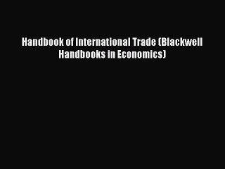 Read Handbook of International Trade (Blackwell Handbooks in Economics) Ebook Free