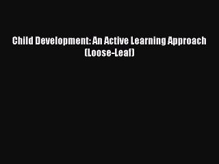 Read Child Development: An Active Learning Approach  (Loose-Leaf) Ebook Free