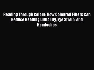 Read Reading Through Colour: How Coloured Filters Can Reduce Reading Difficulty Eye Strain