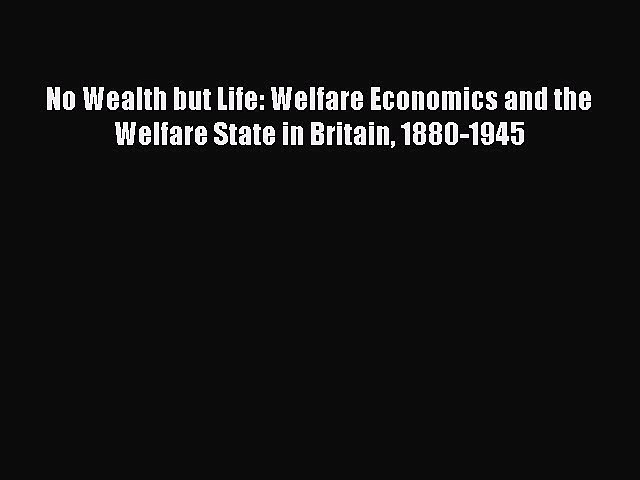 [Read book] No Wealth but Life: Welfare Economics and the Welfare State in Britain 1880-1945