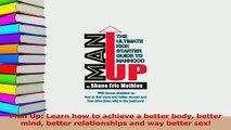 Read  Man Up Learn how to achieve a better body better mind better relationships and way better PDF Online