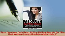 Read  Date Farming Forbidden Online Dating Secrets for Men That Women Love Absolute Alpha Male PDF Online