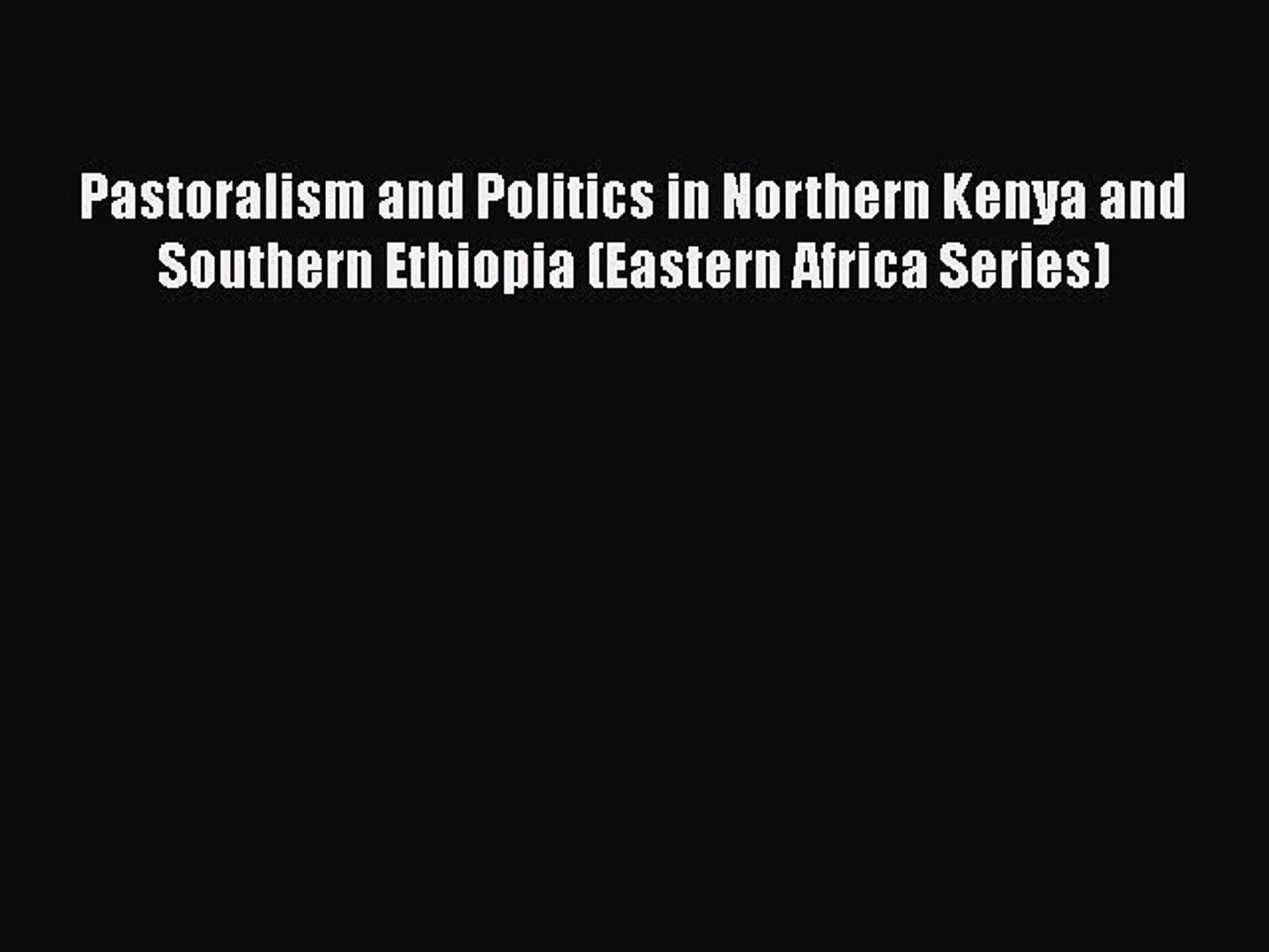 [PDF] Pastoralism and Politics in Northern Kenya and Southern Ethiopia (Eastern Africa Series)