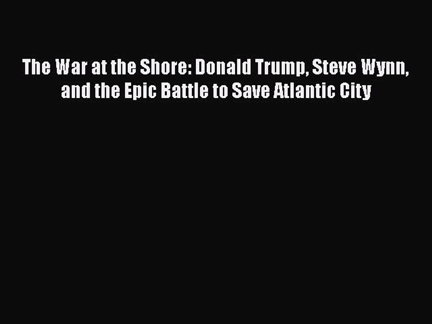 PDF The War at the Shore: Donald Trump Steve Wynn and the Epic Battle to Save Atlantic City