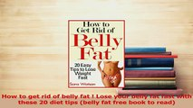 Download  How to get rid of belly fat  Lose your belly fat fast with these 20 diet tips belly fat PDF Free