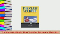 PDF  The Class Act Book How You Can Become a Class Act Download Full Ebook