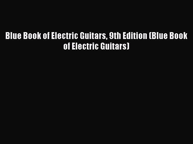 Read Blue Book of Electric Guitars 9th Edition (Blue Book of Electric Guitars) Ebook Free