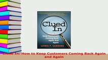 PDF  Clued In How to Keep Customers Coming Back Again and Again Download Full Ebook
