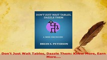 PDF  Dont Just Wait Tables Dazzle Them Know More Earn More Read Full Ebook