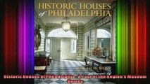 Read  Historic Houses of Philadelphia  A Tour of the Regions Museum Homes  Full EBook