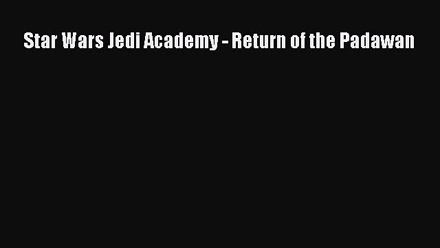 Read Star Wars Jedi Academy - Return of the Padawan Ebook Free