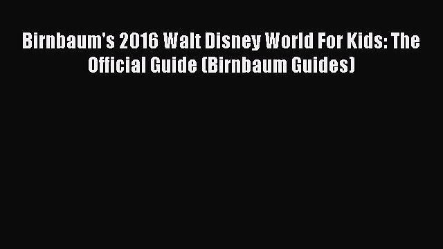 Read Birnbaum's 2016 Walt Disney World For Kids: The Official Guide (Birnbaum Guides) Ebook
