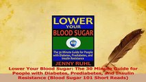 Read  Lower Your Blood Sugar The 30 Minute Guide for People with Diabetes Prediabetes and Ebook Free