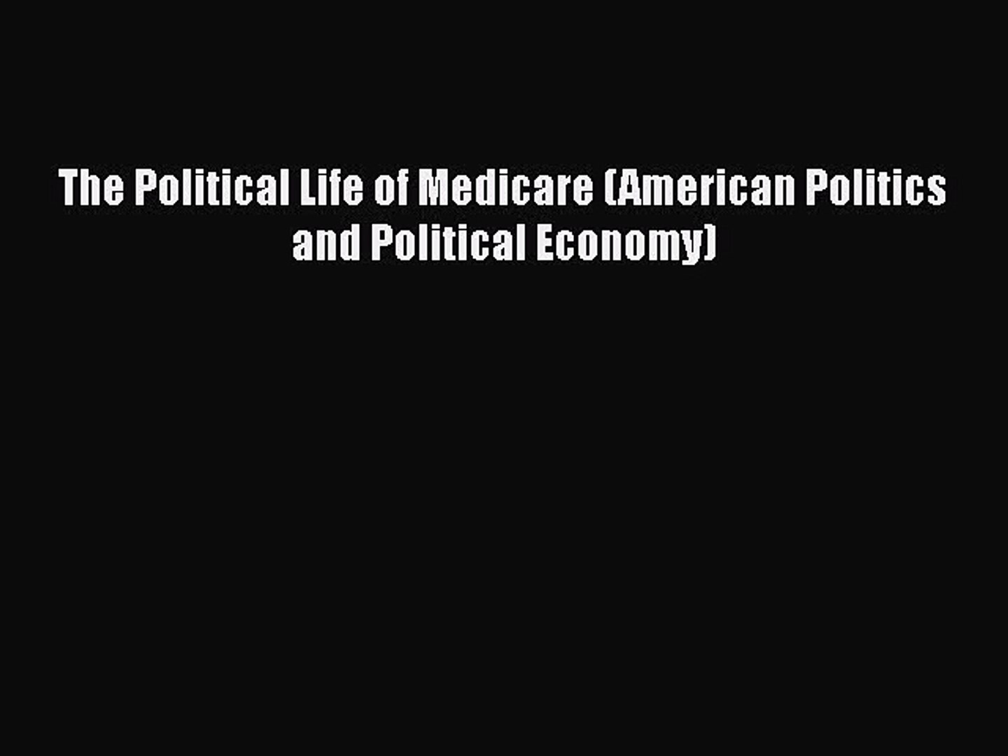 Read The Political Life of Medicare (American Politics and Political Economy) Ebook Free