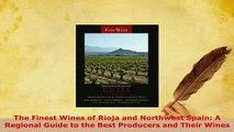Download  The Finest Wines of Rioja and Northwest Spain A Regional Guide to the Best Producers and Read Online